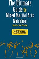 The Ultimate Guide to Mixed Martial Arts Nutrition: Maximize Your Potential