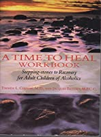 A Time to Heal Workbook: Stepping-stones to Recovery for Adult Children of Alcoholics (Inner Work Book)