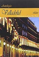 Valladolid : antología de relatos