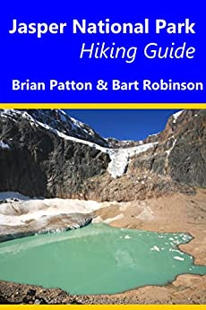 Jasper National Park Hiking Guide: A guide to Day Hikes in Jasper National Park by [Patton, Brian, Robinson, Bart]