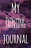 My Painting Journal: The perfect gift for the artist in your life - 119 page lined journal!