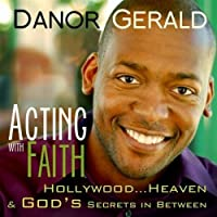 Acting With Faith: Hollywood... Heaven and God's Secrets in Between by Danor Gerald (2009-05-03)