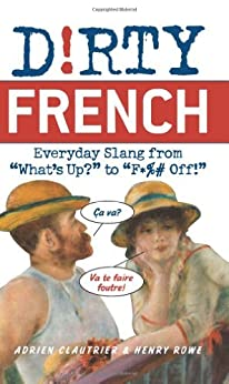 Dirty French: Everyday Slang from (Dirty Everyday Slang) by [Clautrier, Adrien, Rowe, Henry]