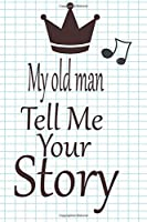 My old man, tell me your story: A guided journal to tell me your memories,keepsake questions.This is a great gift to Dad,grandpa,granddad,father and uncle from family members, grandchildren life Birthday