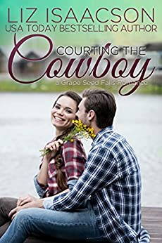 Courting the Cowboy: Christian Contemporary Romance (Grape Seed Falls Romance Book 3) by [Isaacson, Liz]