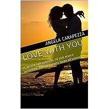 Love with you: «L'amore non possiede, né può essere posseduto. Perché l'amore basta all'amore.» (Italian Edition)