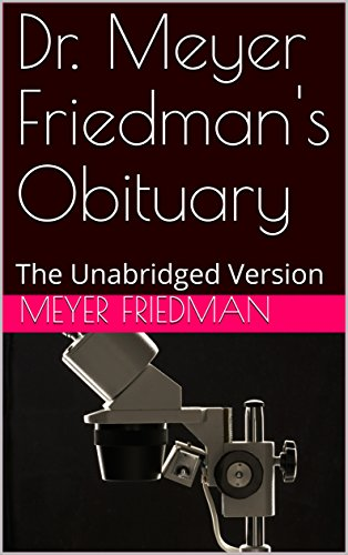 Dr. Meyer Friedman's Obituary: The Unabridged Version (English Edition)