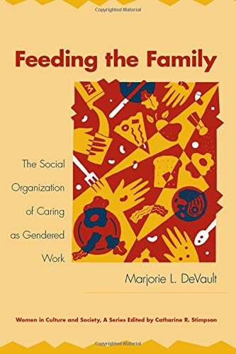 Feeding the Family: The Social Organization of Caring as Gendered Work (Women in Culture and Society)