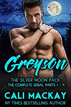Greyson - The Complete Serial, Parts 1 - 4: An Alpha Shifter Romance (The Silver Moon Pack) by [MacKay, Cali]