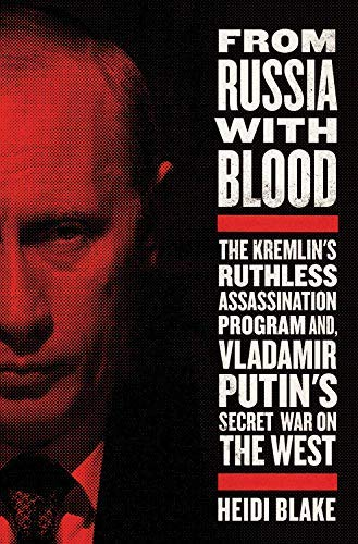 From Russia With Blood: The Kremlin's Ruthless Assassination Program and Vladamir Putin's Secret War on the West (English Edition)
