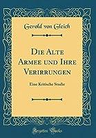 Die Alte Armee Und Ihre Verirrungen: Eine Kritische Studie (Classic Reprint)