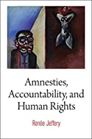Amnesties, Accountability, and Human Rights (Pennsylvania Studies in Human Rights)