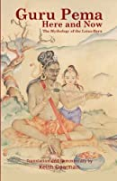 Guru Pema Here and Now: The Mythology of the Lotus Born by Keith Dowman(2015-10-30)