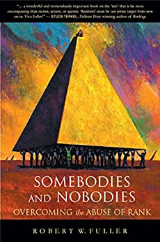 Somebodies and Nobodies: Overcoming the Abuse of Rank by [Fuller, Robert W.]