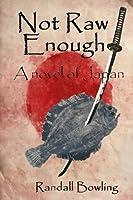 Not Raw Enough: A Novel of Japan