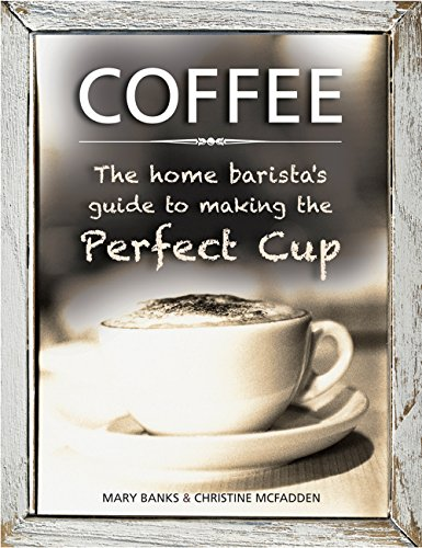 Download Coffee: The Home Barista's Guide to Making the Perfect Cup 0754831485
