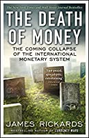 The Death of Money: The Coming Collapse of the International Monetary System by JAMES RICKARDS(1905-07-07)