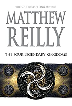 The Four Legendary Kingdoms: A Jack West Jr Novel 4 (Jack West Junior) by [Reilly, Matthew]