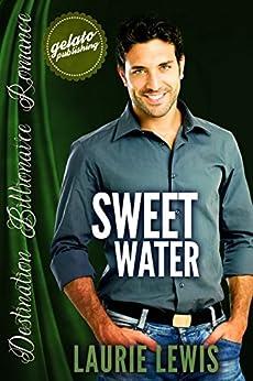 Sweet Water (Destination Billionaire Romance Book 5) by [Lewis, Laurie]