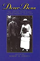 Dear Bess: The Letters from Harry to Bess Truman, 1910-1959 (Give 'Em Hell Harry Series)