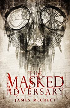 The Masked Adversary (Albert Newsome Book 4) by [McCreet, James]
