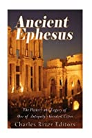Ancient Ephesus: The History and Legacy of One of Antiquity?? Greatest Cities by Charles River Editors(2015-09-30)