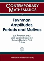 Feynman Amplitudes, Periods and Motives (Contemporary Mathematics)