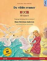 De vilde svaner - 野天鹅 - Yě tiān'é (dansk - kinesisk): Tosproget børnebog efter et eventyr af Hans Christian Andersen, med lydbog som kan downloades (Sefa Billedbøger På to Sprog)