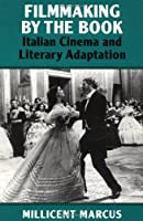 Filmmaking by the Book: Italian Cinema and Literary Adaptation