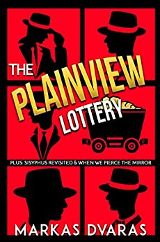 The Plainview Lottery: Plus: Sisyphus Revisited and When We Pierce the Mirror by [Dvaras, Markas]