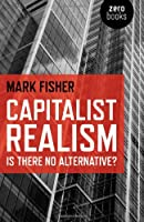 Capitalist Realism: Is There No Alternative? (Zero Books)