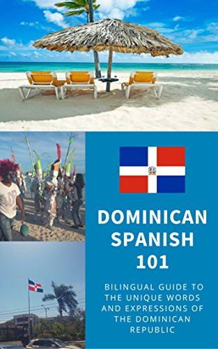 Dominican Spanish 101: Your Complete Bilingual Guide to the Unique Words and Expressions of the DR (English Edition)