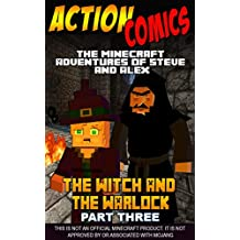 Action Comics: The Minecraft Adventures of Steve and Alex: The Witch & the Warlock – Part Three (Minecraft Steve and Alex Adventures Book 26)