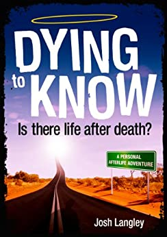 Dying to Know: Know Is there life after death? by [Langley, Josh]