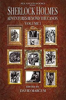 Sherlock Holmes: Adventures Beyond the Canon by [Marcum, David, Hogan, Mike, Dunn-Meynell, Nick, Belanger, Rhea, Harris, Narrelle, Hall, Arthur, Ganguly, Jayantika]