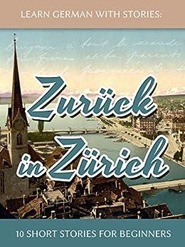[Klein, André]のLearn German With Stories: Zurück in Zürich - 10 Short Stories For Beginners (Dino lernt Deutsch Book 8) (English Edition)