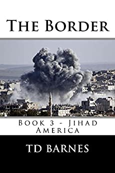 The Border: Book 3 of the Jihad America Series by [Barnes, Thornton]