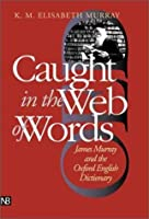 Caught in the Web of Words: James Murray and the Oxford English Dictionary by K.M. Elisabeth Murray(2001-03-01)