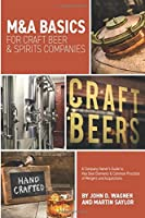 M&A Basics  For Craft Beer & Spirit Companies: A Company Owner's Guide to Key Deal Elements  & Common Practices of Mergers & Acquisitions