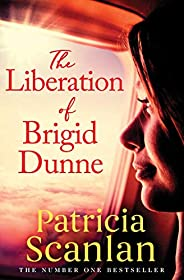 The Liberation of Brigid Dunne: Warmth, wisdom and love on every page - if you treasured Maeve Binchy, read Pa