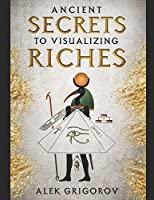 Ancient Secrets to Visualizing Riches (Personal Power)