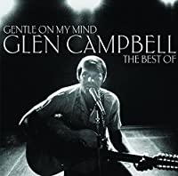 Gentle On My Mind: The Best of Glen Campbell by Glen Campbell