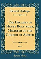 The Decades of Henry Bullinger, Minister of the Church of Zurich, Vol. 4 (Classic Reprint)