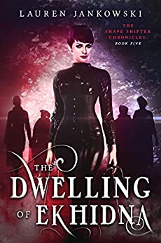 The Dwelling of Ekhidna (The Shape Shifter Chronicles Book 5) by [Jankowski, Lauren]
