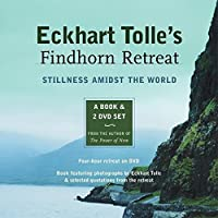 Eckhart Tolle's Findhorn Retreat: Stillness Amidst the World: A Book and 2 DVD Set