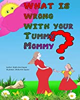 what Is Wrong With Your Tummy Mommy?: A funny and colourful children book With additional information and questions and answers to help with education about pregnancy. (pregnancy & childhood)