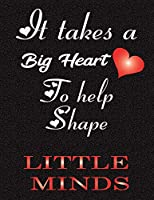 """It takes a big heart: Journal - Great Gift Idea for Teacher, (100 Page, 8.5"""" x 11"""" ) Soft Cover, Matte Finish, A Notebook for teachers"""