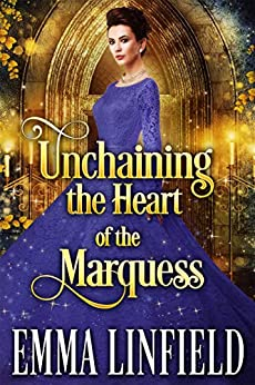 Unchaining the Heart of the Marquess: A Historical Regency Romance Novel by [Linfield, Emma, Fairy, Cobalt]