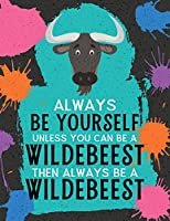 Always Be Yourself Unless You Can Be A Wildebeest Then Always Be A Wildebeest: Blank Wide Ruled Composition Book - Wildebeest (Funky Art Novelty Notebooks for Kids)