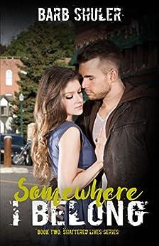Somewhere I Belong (Shattered Lives Book 2) by [Shuler, Barb]